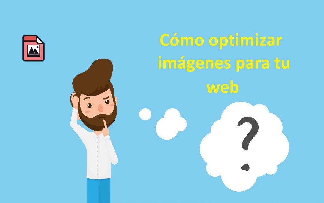 Cómo optimizar imágenes para utilizarlas en nuestra web